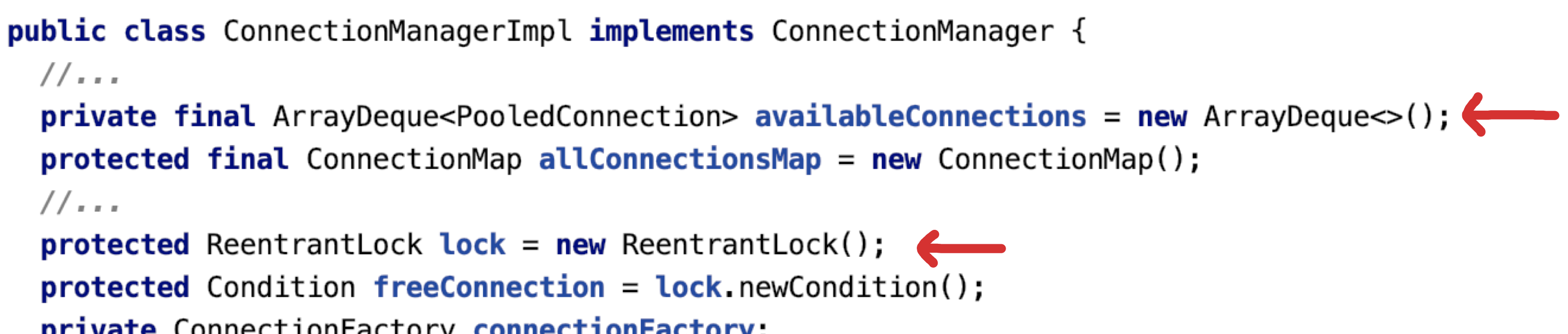 Figure 4: ConnectionManagerImpl - Code snippet of the variable definitions at the top of the ConnectionManagerImpl class. Two arrows highlight the definition of an ArrayDeque of PooledConnection to hold the available connections, and a ReentrantLock.