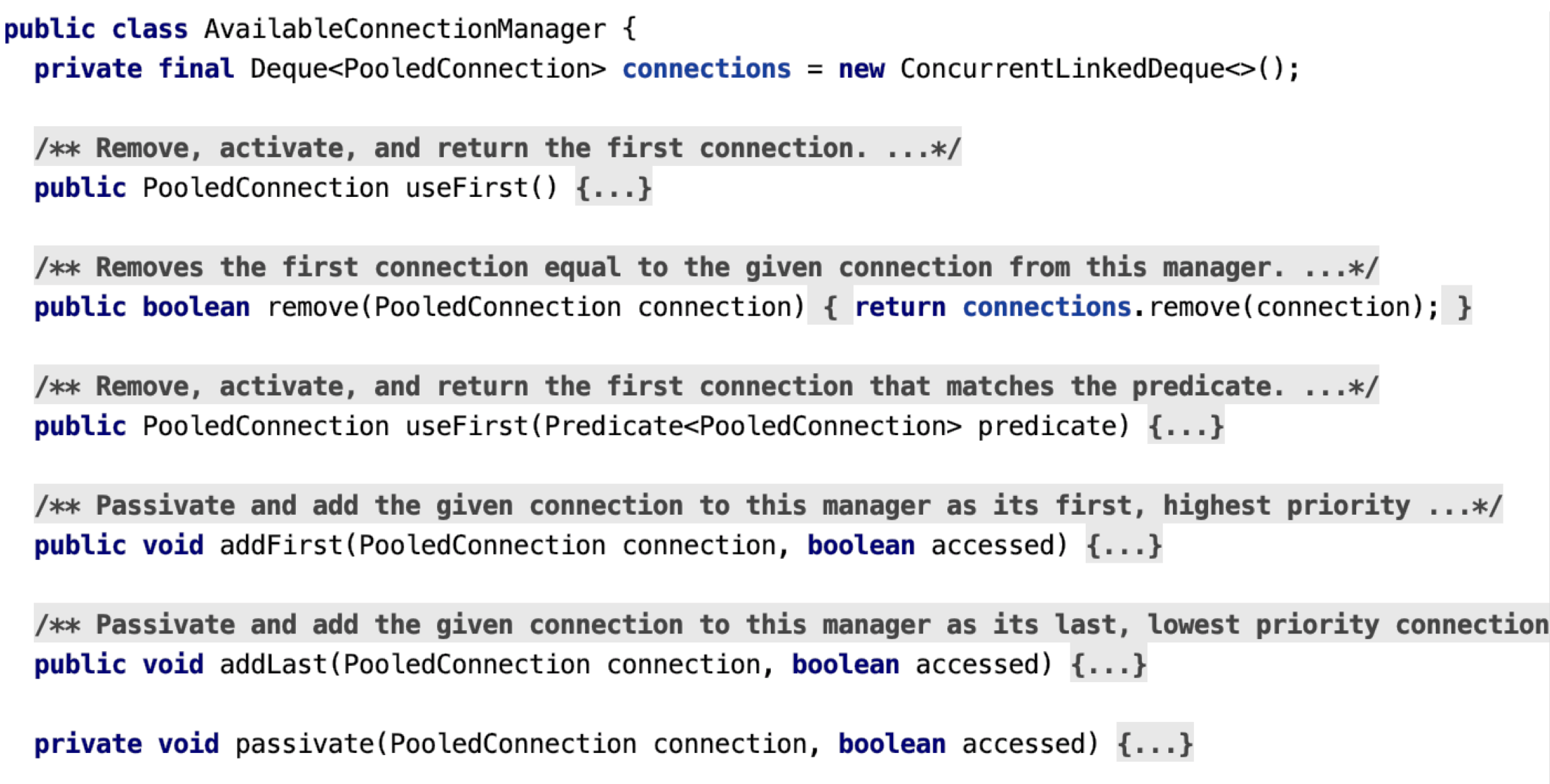 Figure 7: AvailabeConnectionManager, extracted from ConnectionManagerImpl - Code snippet showing the method signatures in the AvailableConnectionManager. These are: public PooledConnection useFirst(); public boolean remove(PooledConnection); public PooledConnection useFirst(Predicate<PooledConnection>); public void addFirst(PooledConnection, boolean); public void addLast(PooledConnection, boolean); private void passivate(PooledConnection, boolean). The class also defines a Deque<PooledConnection> to store the connections.
